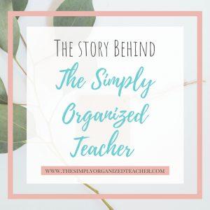 "Text overlay: ""The Story Behind The Simply Organized Teacher"""
