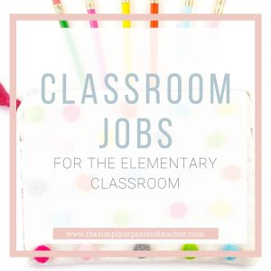 Looking to implement classroom jobs in your elementary classroom? This post shares 10 must have classroom jobs, a freebie, and teaches you how to implement the jobs.