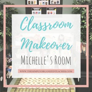 """Classroom. Text overlay: """"Classroom Makeover- Michelle's Room"""""""