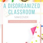 Classroom teachers can organize their messy classrooms with a few simple steps.