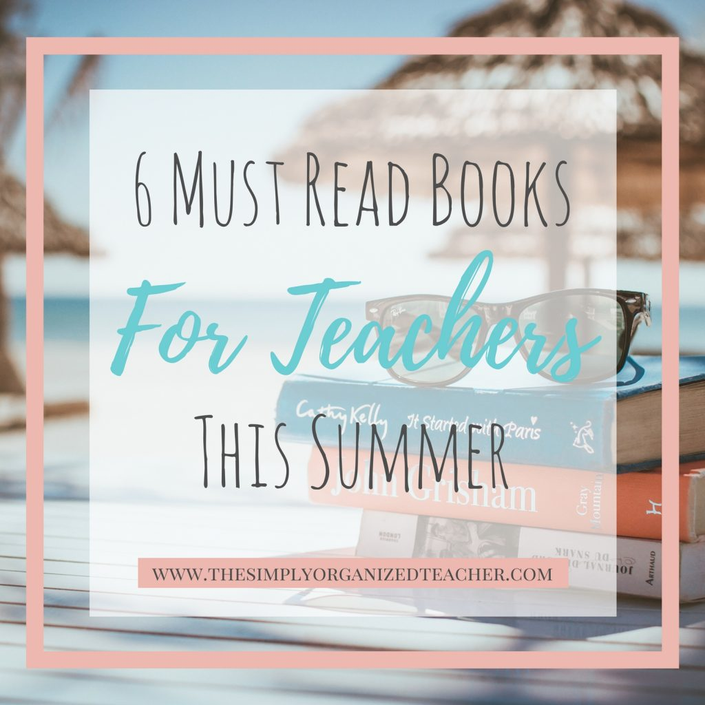 """A stack of books. Text overlay: \""""6 Must Read Books for Teachers This Summer.\"""""""