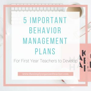 Important Behavior Management Plans for first year teachers to develop before the start of the new school year. These behavior management plans will help teachers manage their students and create an engaging learning environment.