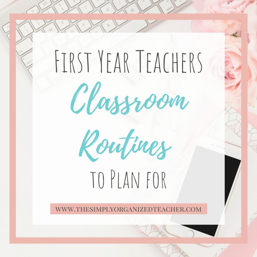 First Year Teachers can begin planning for the upcoming school year by creating and planning for classroom routines.