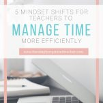 Manage your time as a classroom teacher better by simply changing your mindset about different things you encounter throughout the day.