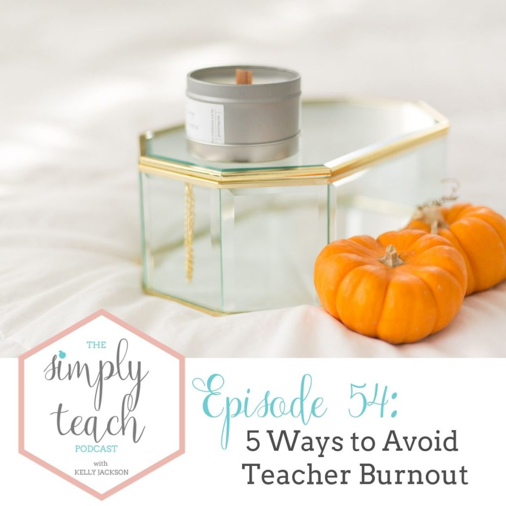 """Pumpkins and candle. Text overlay: \""""Simply Teach Podcast. Episode 54- 5 Ways to Avoid Teacher Burnout\"""""""
