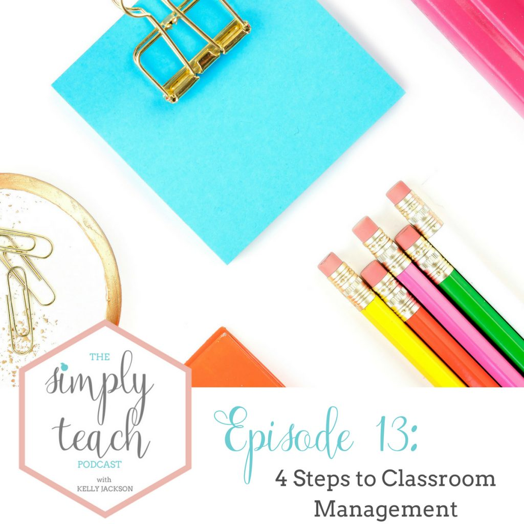 """Items on a desk. Text overlay: \""""Simply Teach Podcast Episode 13: 4 Steps to Classroom Management\"""""""