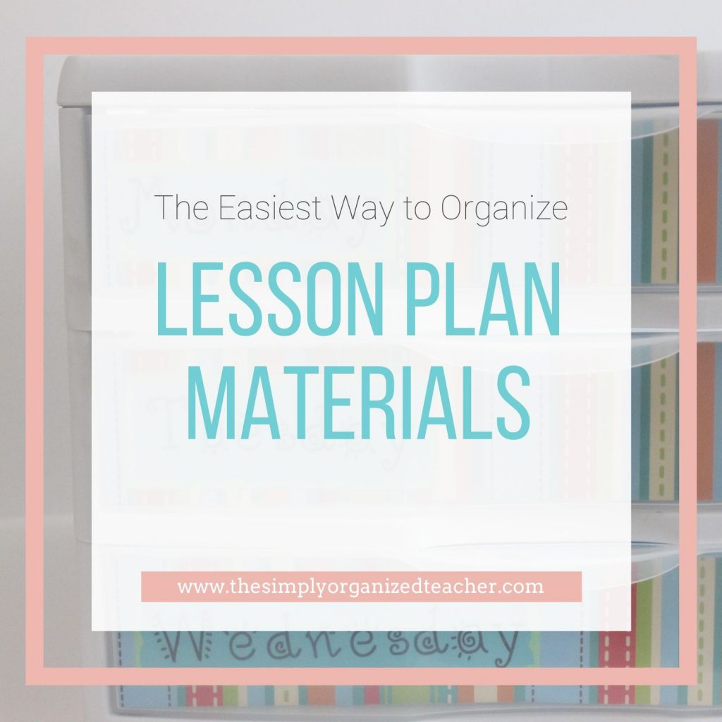 "Text overlay: ""The Easiest Way to Organize Lesson Plan Materials"""