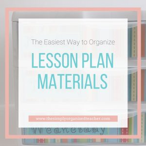 """Text overlay: """"The Easiest Way to Organize Lesson Plan Materials"""""""
