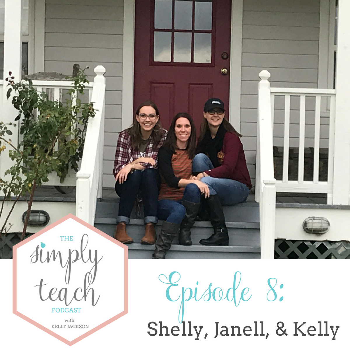 """Women sitting on front porch and smiling at camera. Text overlay: """"Simply Teach Podcast Episode 8: Shelly, Janell, and Kelly"""""""