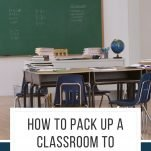 """Classroom with a desk in it. Text overlay: """"How to Pack Up a Classroom to Move"""""""
