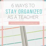 Looking for ways to help you stay organized as a classroom teacher? This list shares 6 ways you can stay organized in the classroom.