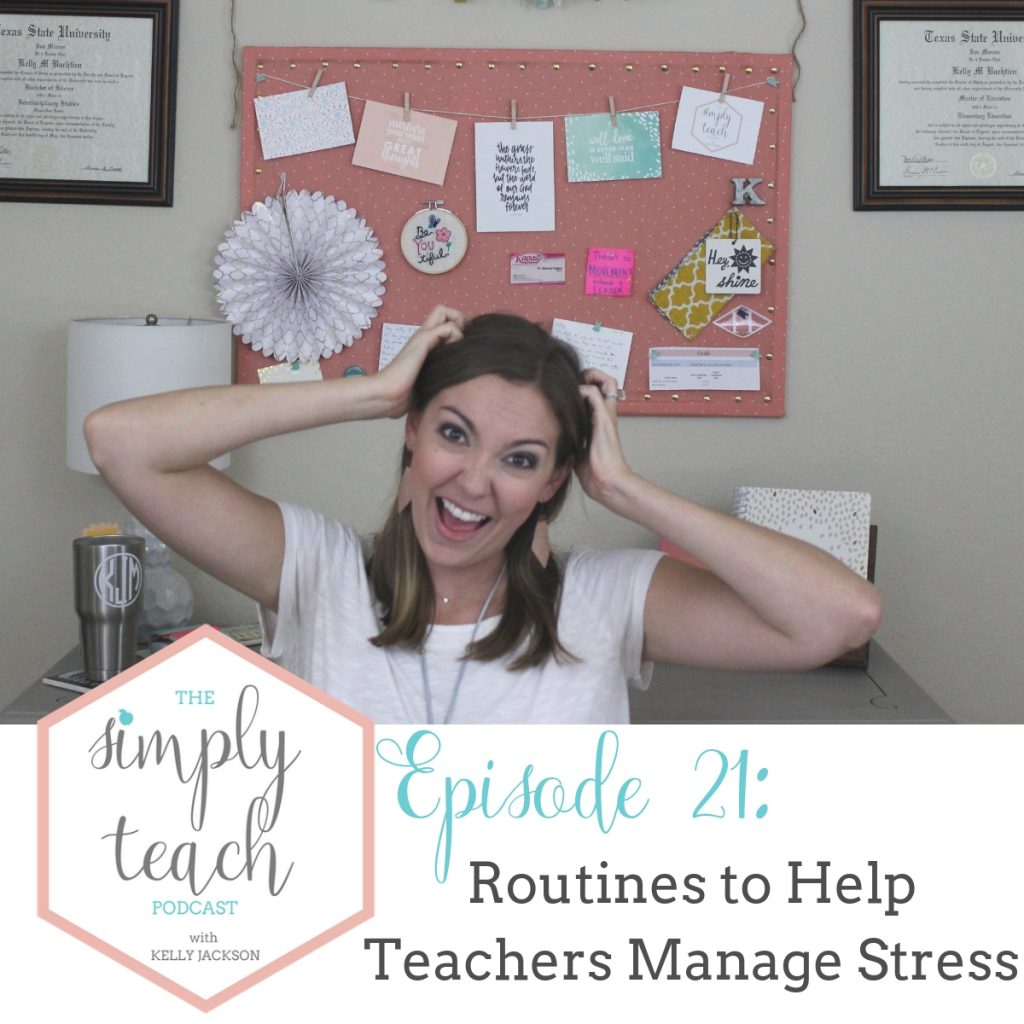 """A woman holding her head and looking frustrated at the camera. Text overlay: \""""Simply Teach Podcast Episode 21: Routines to Help Teachers Manage Stress\"""""""