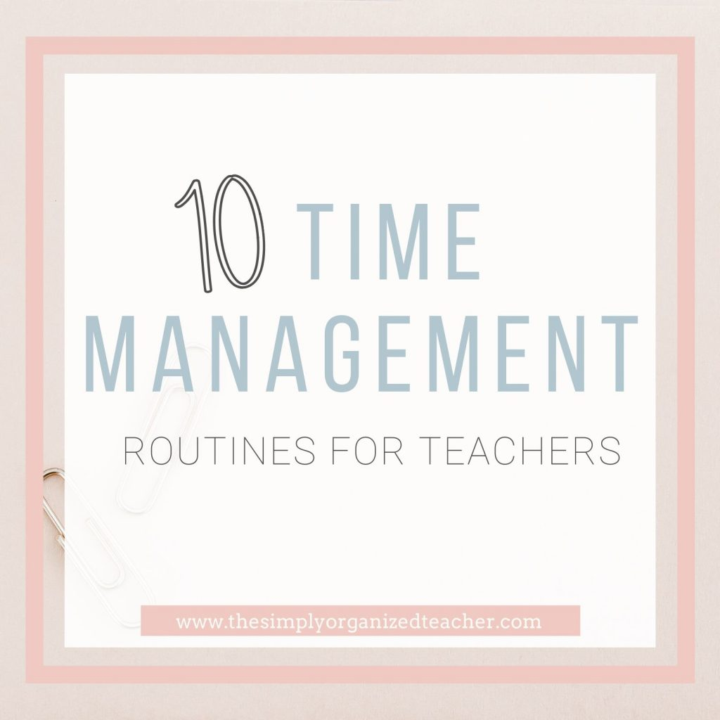 Time Management Routines for teachers that are helpful, practical, and simple.