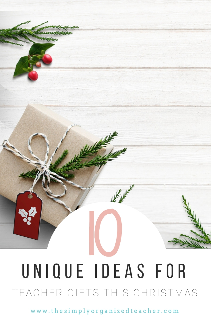 Ten Unique Teacher Gift Ideas For Christmas The Simply Organized Teacher