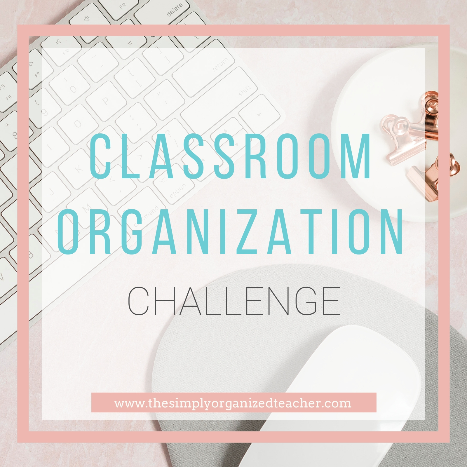 Classroom Organization Challenge for teachers looking to clean up and organize their teacher desk, student desks, papers, and classroom cabinets.