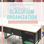 Elementary classroom teachers can create more organized spaces by learning these 5 things they are failing at and how to improve them.
