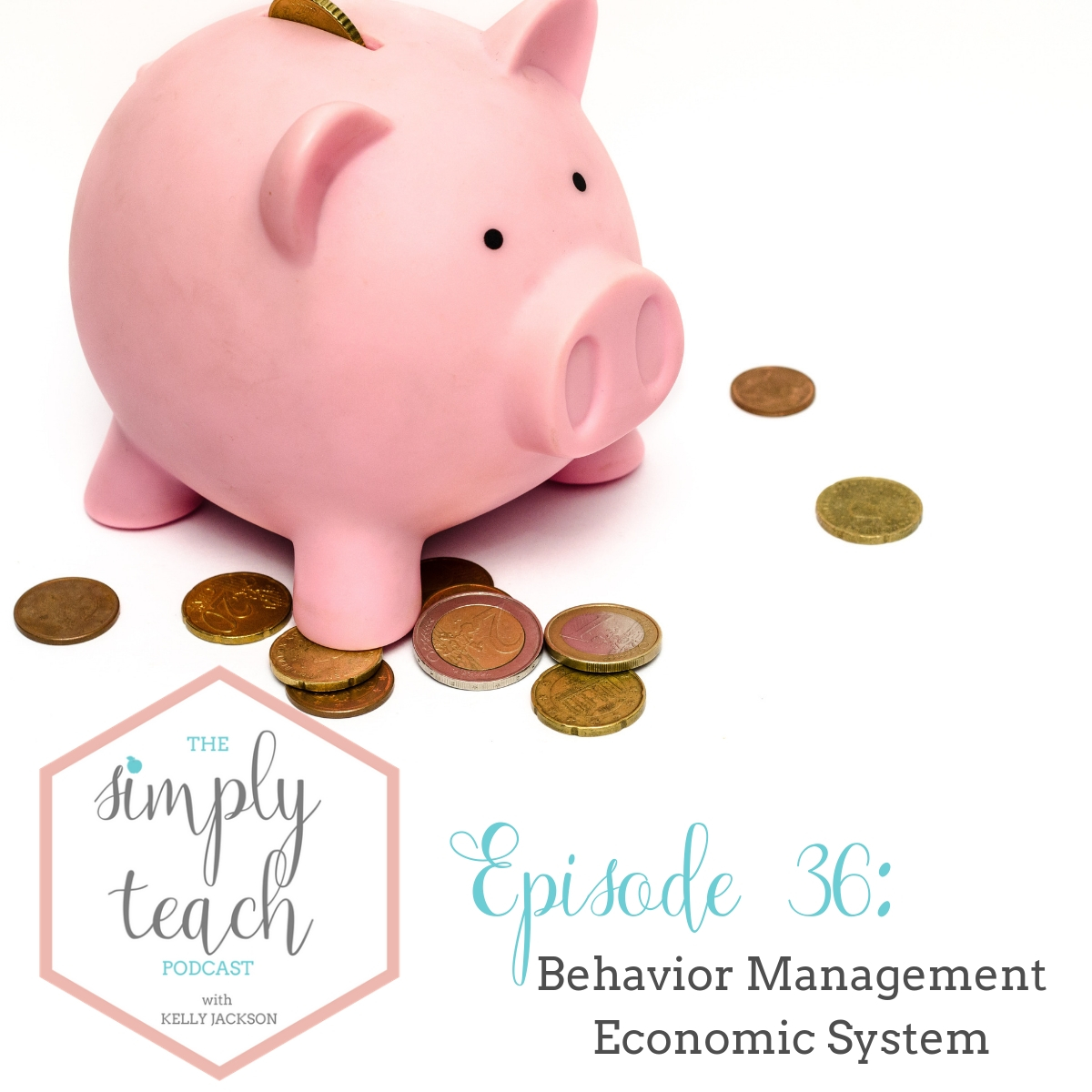 """Piggy bank with coins outside of it. Text overlay: """"Simply Teach Podcast. Episode 36- Behavior Management Economic System"""