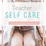 Practice teacher self care early on in order to be the best version of your teacher self.