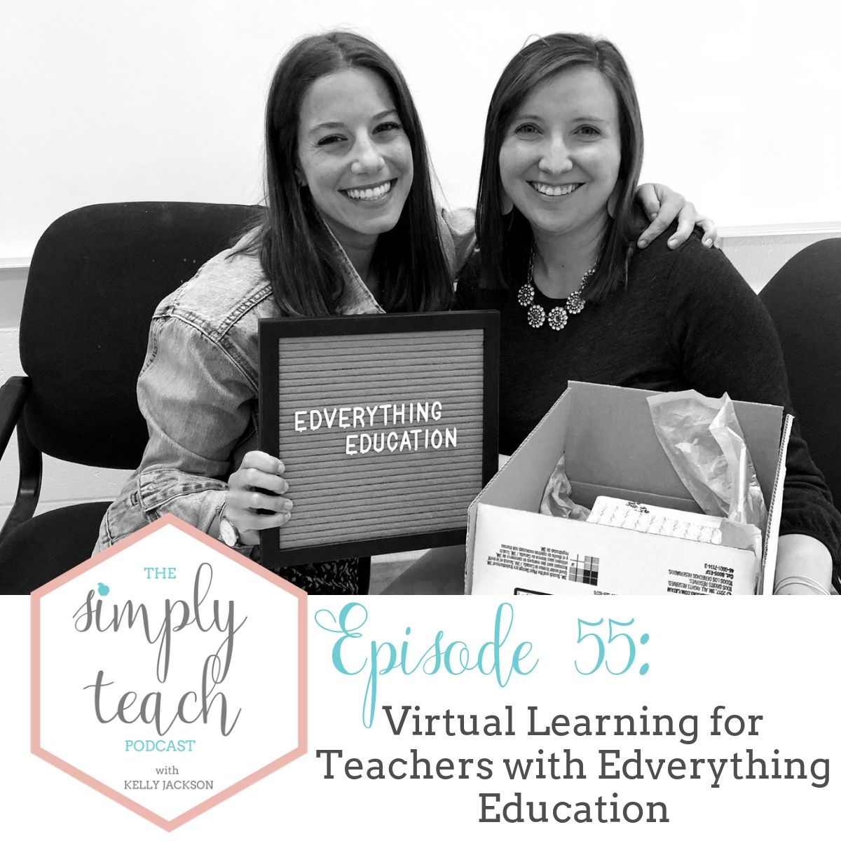 """Two women smiling at the camera. Text overlay: """"Simply Teach Podcast. Episode 55- Virtual Learning for Teachers with Edverything Education"""