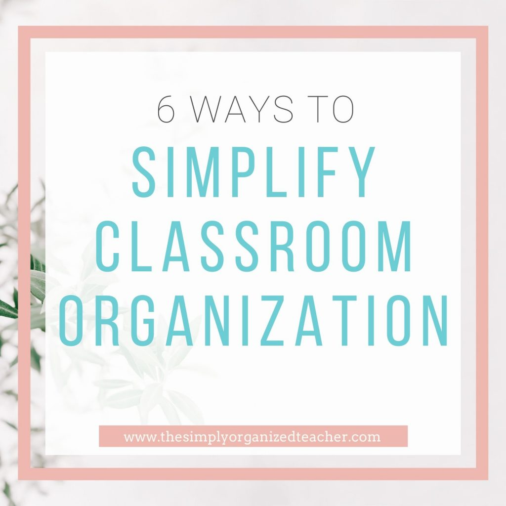 Text overlay: 6 Ways to Simplify Classroom Organization