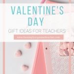 Gift practical, thoughtful, and useful gifts to your child's teacher this Valentine's Day