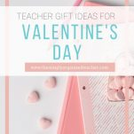 Looking for Valentine's Gift ideas for the teachers in your child's life? Here are unique and useful teacher gifts.