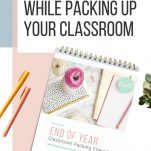 Classroom teachers can pack up their classrooms in an organized way to make unpacking next year much easier!