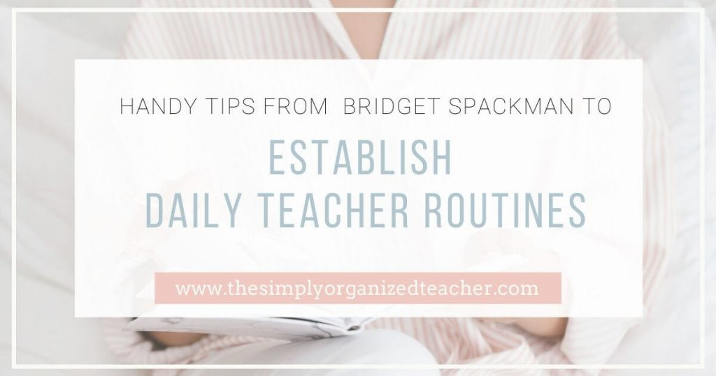 "Text overlay: ""Handy Tips from Bridget Spackman to Establish Daily Teacher Routines.\"""