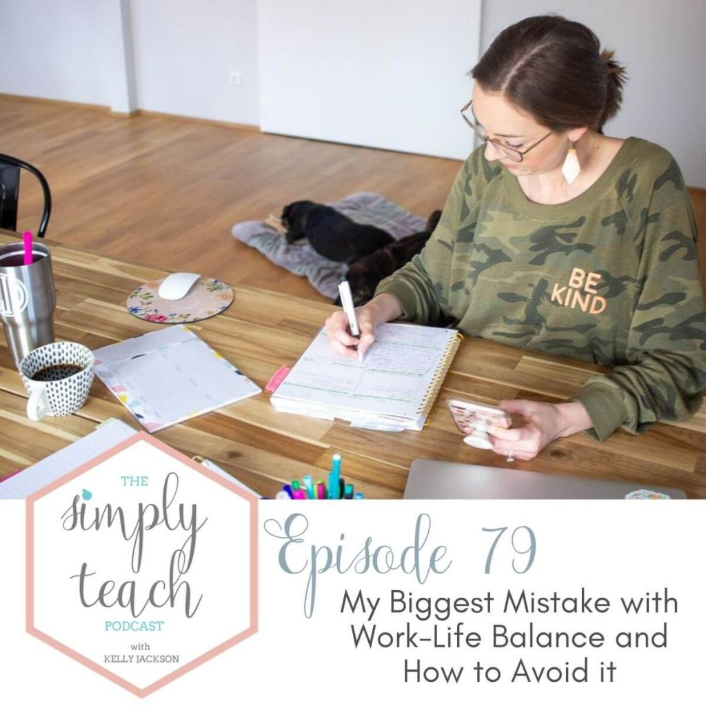 graphic for Simply Teach Podcast- Episode 79: My Biggest Mistake with Work-Life Balance and How to Avoid It