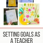 "Pinterest Graphic- ""Setting Goals as a Teacher"" with four pictures of the PowerSheets planners"