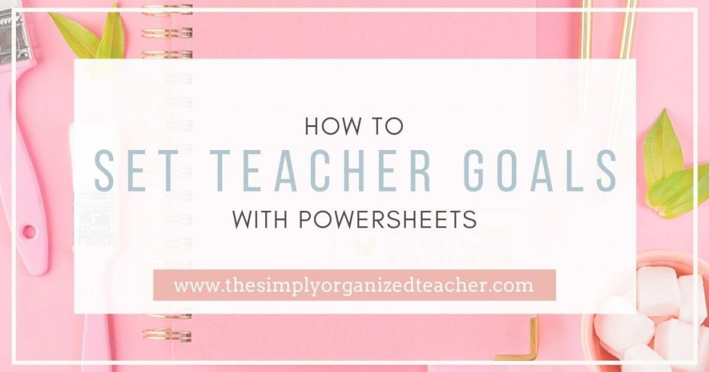 blog graphic- how to set teacher goals with powersheets