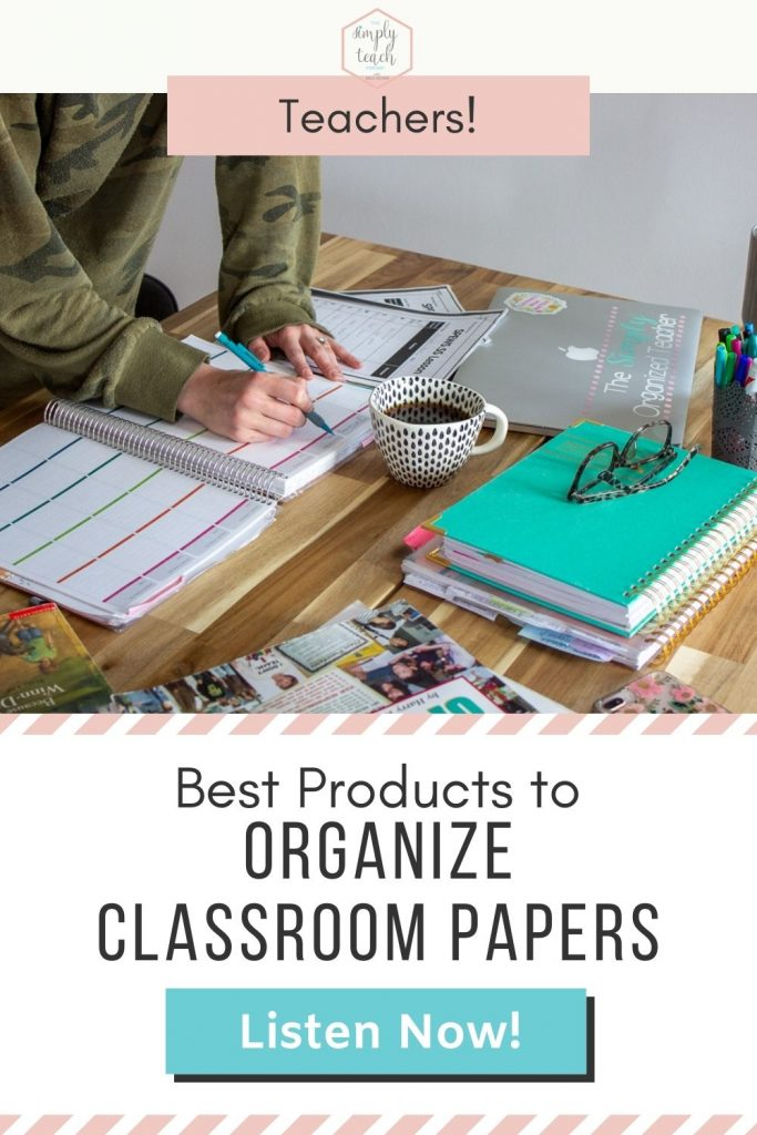 "Woman filling out lesson plans for the upcoming week. Text overlay: ""Best Products to Organize Classroom Papers\"" Button: \""Listen now\"""