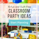 """Classroom desks with white paper over them and balloons saying """"happy birthday."""" Text overlay """"10 Fun and Guilt-Free Classroom Party Ideas. Start Planning. The Simply Organized Teacher"""""""