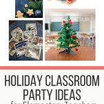 """Collage of photos. Top left- gingerbread men, star cookie, dried orange piece, and greenery. Top right- Hanukkah dreidels. Bottom left- a pile of winter themed books. Bottom right- Christmas tree in a classroom. Text overlay """"Holiday Classroom Party Ideas for Elementary Teachers. Start Planning. thesimplyorganizedteacher.com"""""""