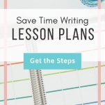 """Teacher planner and pens. Text overlay: """"Save Time Writing Lesson Plans."""" Button: """"Get the Steps"""""""