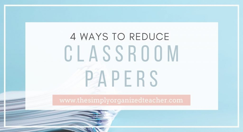 """Stack of papers. Text overlay: \""""4 Ways to Reduce Classroom Papers\"""""""