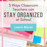 "Whicker basket with colorful papers inside. Text overlay ""5 Ways Classroom Teachers can Stay Organized at School. Learn More. The Simply Organized Teacher"""