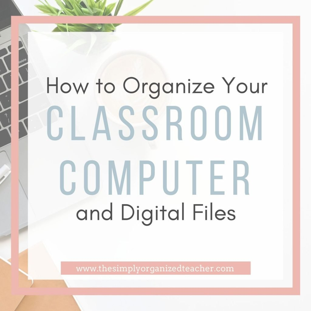 "Background: laptop computer, plant, coffee cup. Text overlay ""How to Organize your Classroom Computer"""