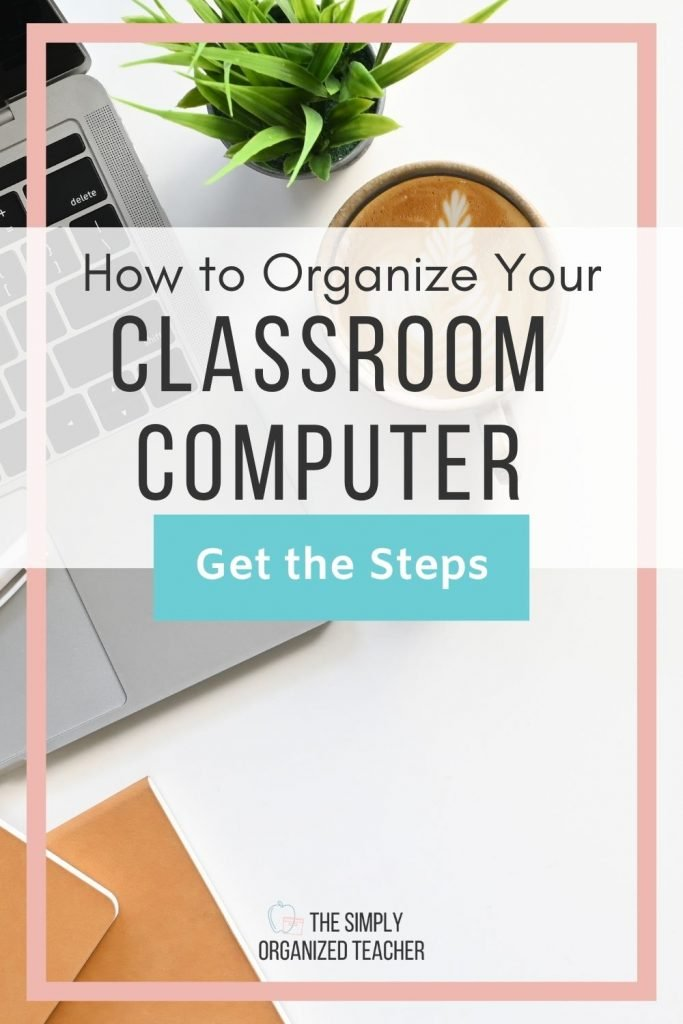 "Background: laptop computer, plant, coffee cup. Text overlay ""How to Organize your Classroom Computer"" Button: ""get the steps"""