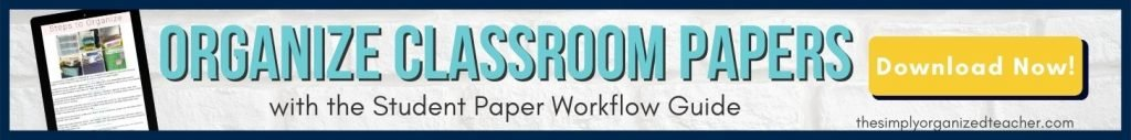 Organize Classroom Papers with the free Student Paper Workflow Guide. Click to download.