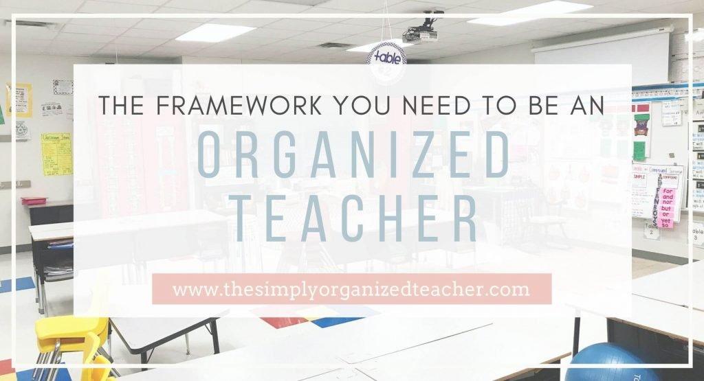 Classroom. Text overlay: The Framework You Need to be an Organized Teacher