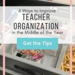 """Materials organized into a tray inside of a desk drawer. Text overlay: 6 Ways to Improve Teacher Organization. Button: """"Get the Tips"""""""