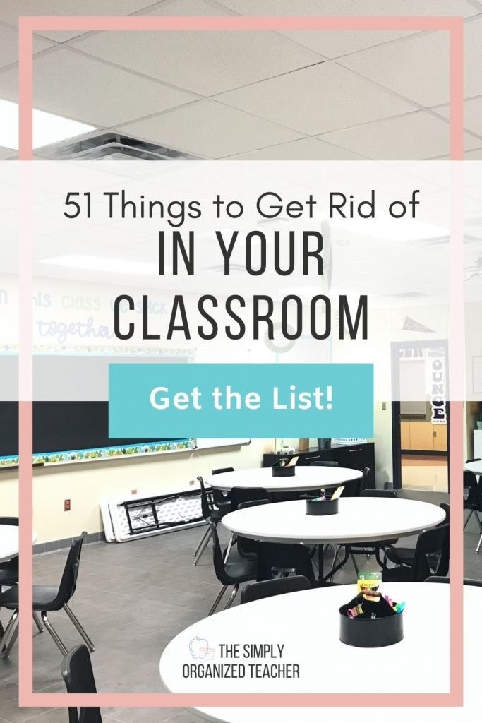 Classroom set up with tables and chairs. Text overlay: 51 Things to Get Rid of In Your Classroom. Button: Get the list