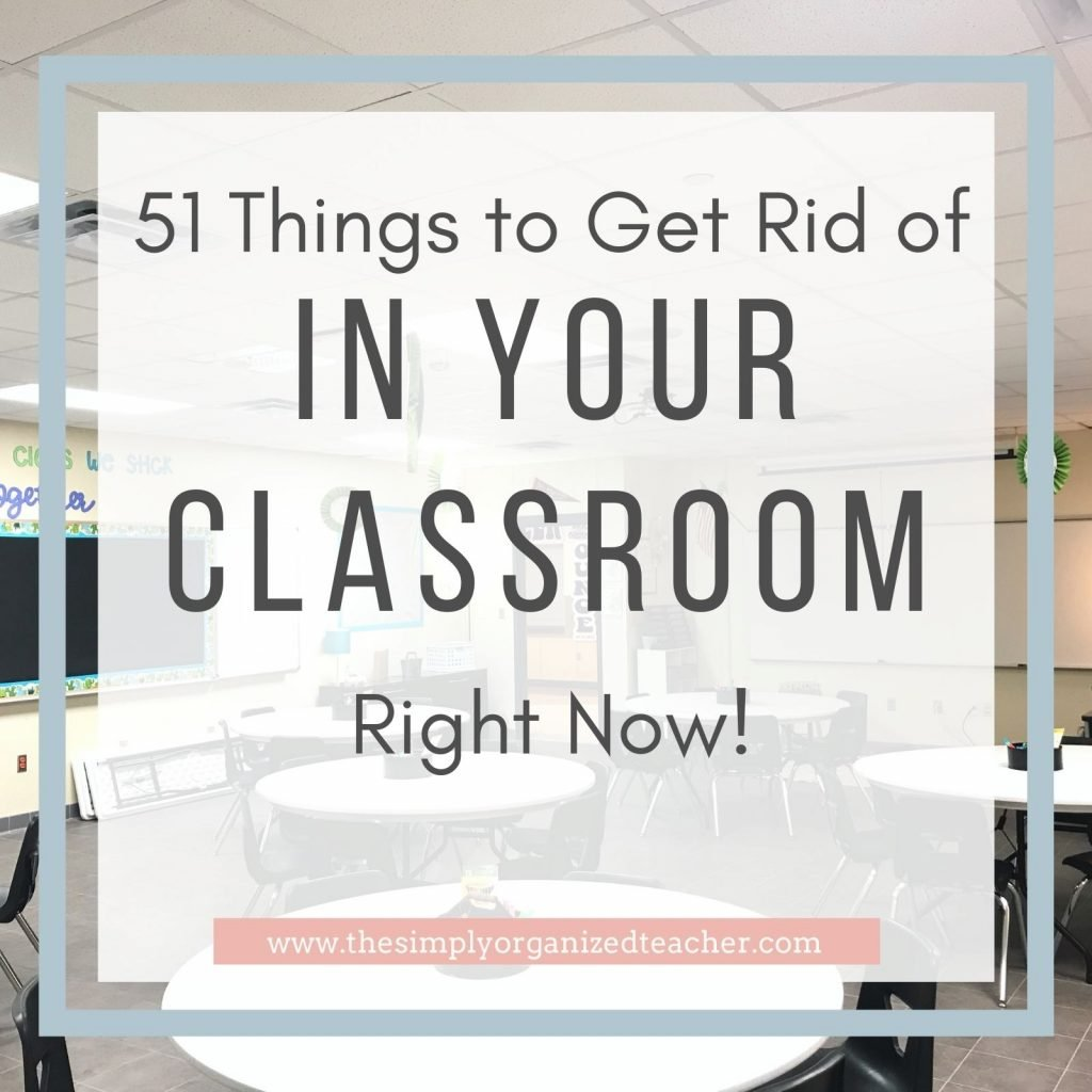 Classroom. Text overlay: 51 Things to Get Rid of In Your Classroom Right Now