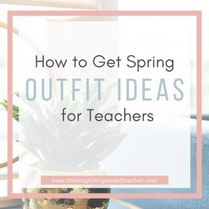 """Plant sitting on a table. Text overlay: """"How to Get Spring Outfit Ideas for Teachers."""""""