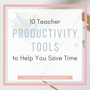 Text overlay: 10 Teacher Productivity Tools to Help You Save Time