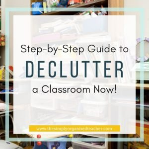 "Text overlay: ""Step-by-Step Guide to Declutter a Classroom Now!"""
