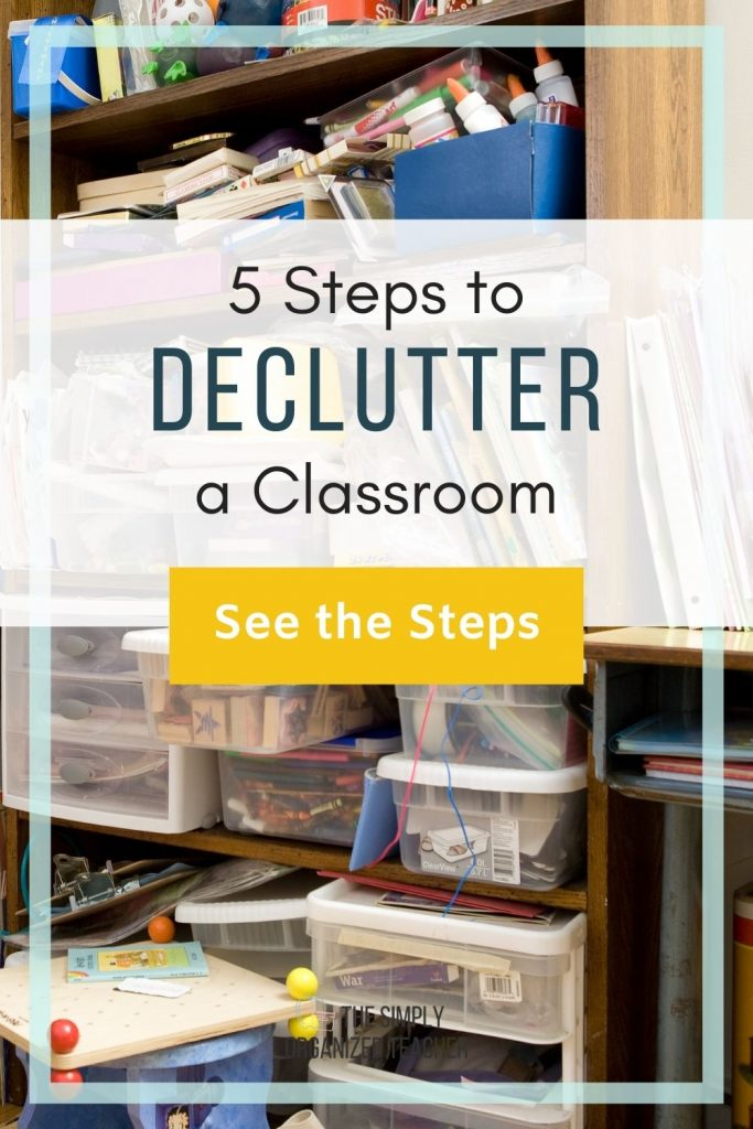 """Bookshelf with messy papers and boxes. Text overlay: """"5 Steps to Declutter a Classroom"""" Button: """"See the Steps"""""""