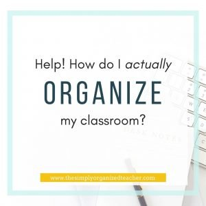 "Text overlay: ""Help! How do I actually organize my classroom?"""