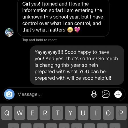 """Screenshot of DM from person who bought The Organized Teacher Framework™ course. """"Girl yes! I joined and I love the information so far! I am entering the unknowing this school year, but I have control over what I can control and that's what matters."""""""
